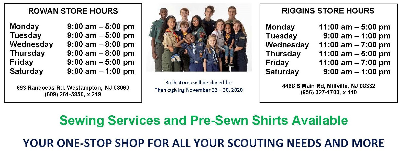 The Garden State Council BSA operates two Scout Shops: The Rowan Scout Shop in Westampton and the Riggins Scout Shop in Millville.